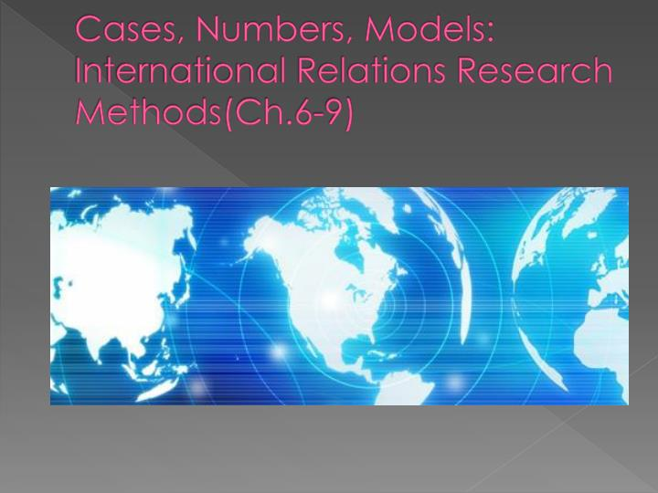 cases numbers models international relations research methods ch 6 9
