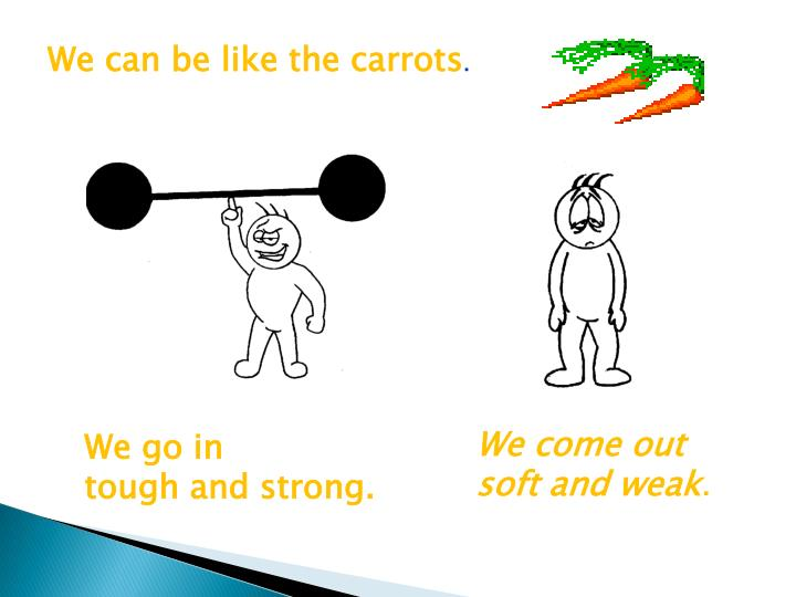 We can be like the carrots