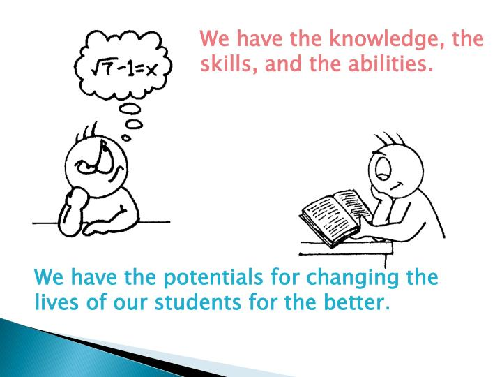 We have the knowledge, the skills, and the abilities.