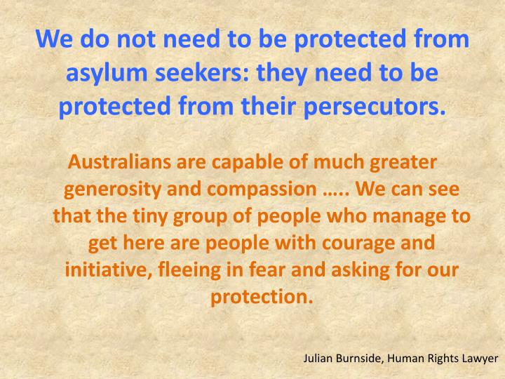We do not need to be protected from asylum seekers: they need to be protected from their persecutors.
