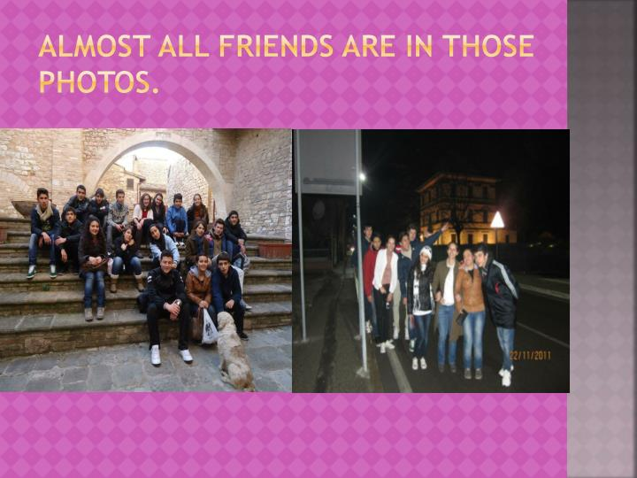 Almost all friends are in those photos