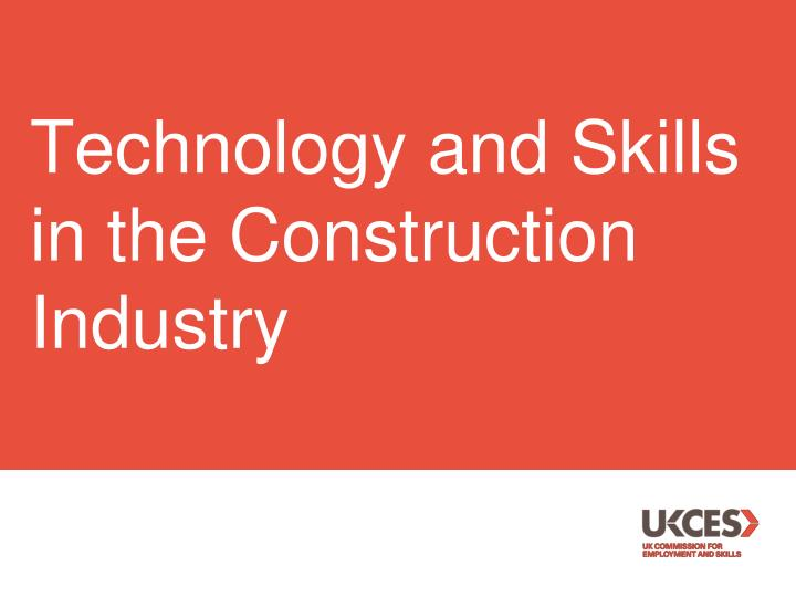 Technology and Skills in the Construction Industry