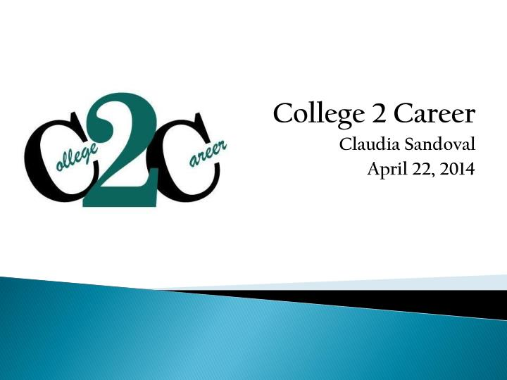 College 2 career claudia sandoval april 22 2014