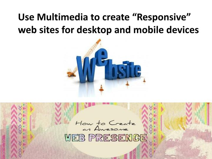 "Use Multimedia to create ""Responsive"""