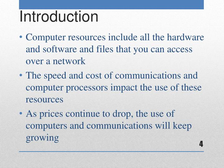 Computer resources include all the hardware and software and files that you can access over a network