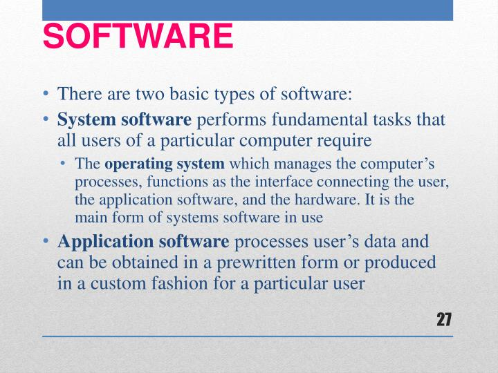 There are two basic types of software: