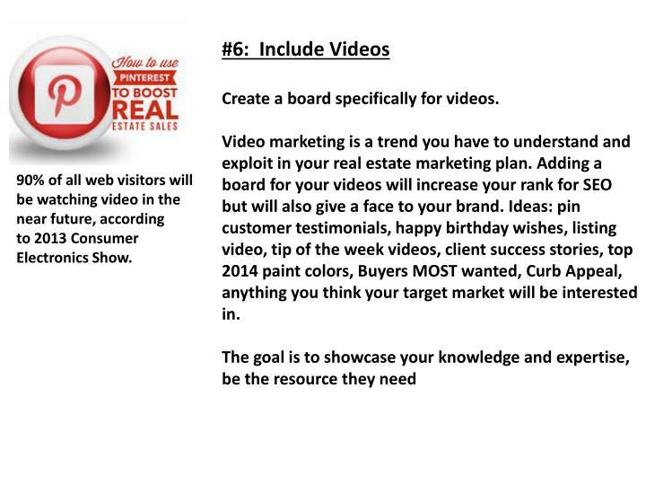 #6:  Include Videos