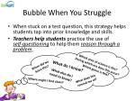 bubble when you struggle