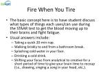 fire when you tire