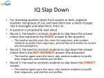 iq slap down