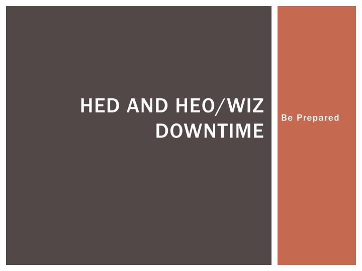 Hed and heo wiz downtime