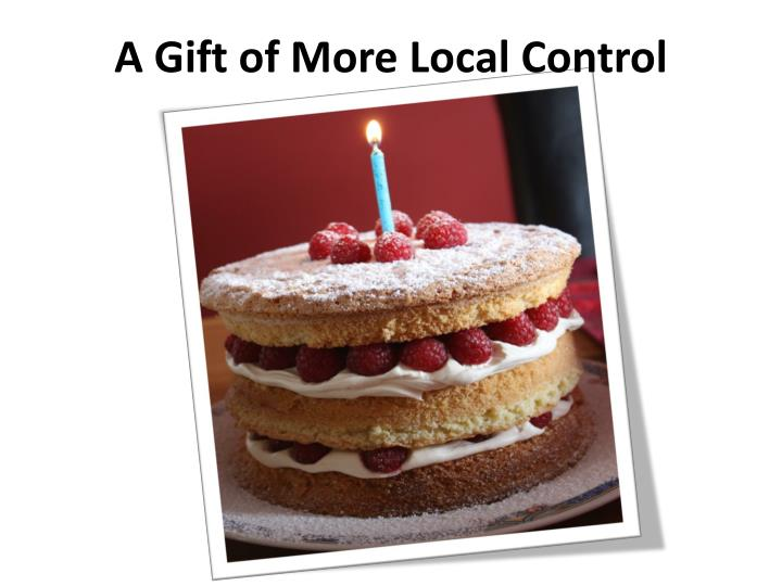 A Gift of More Local Control