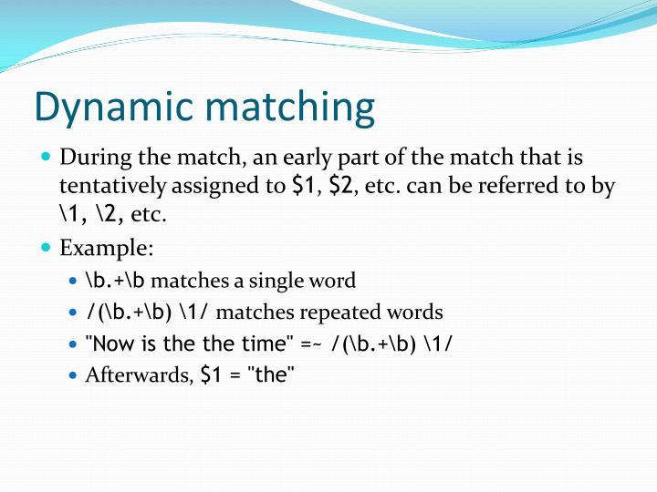 Dynamic matching