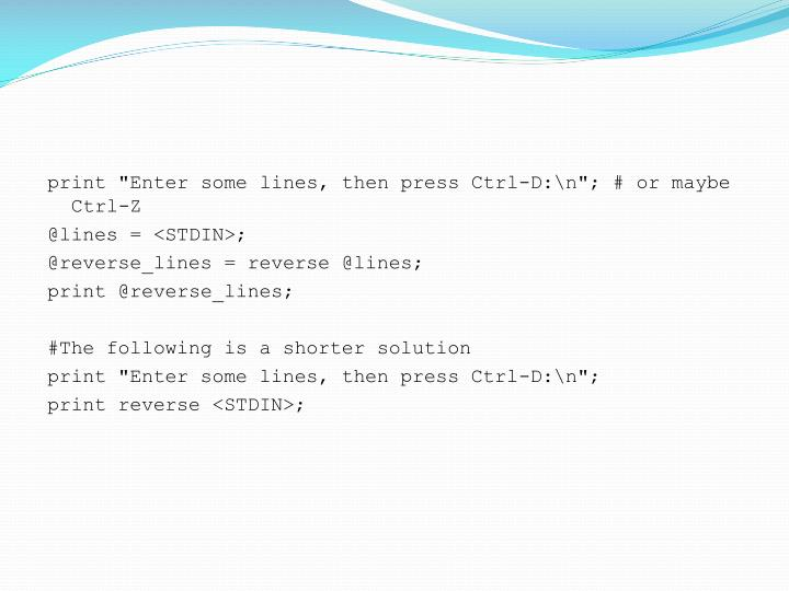 """print """"Enter some lines, then press Ctrl-D:\n""""; # or maybe Ctrl-Z"""