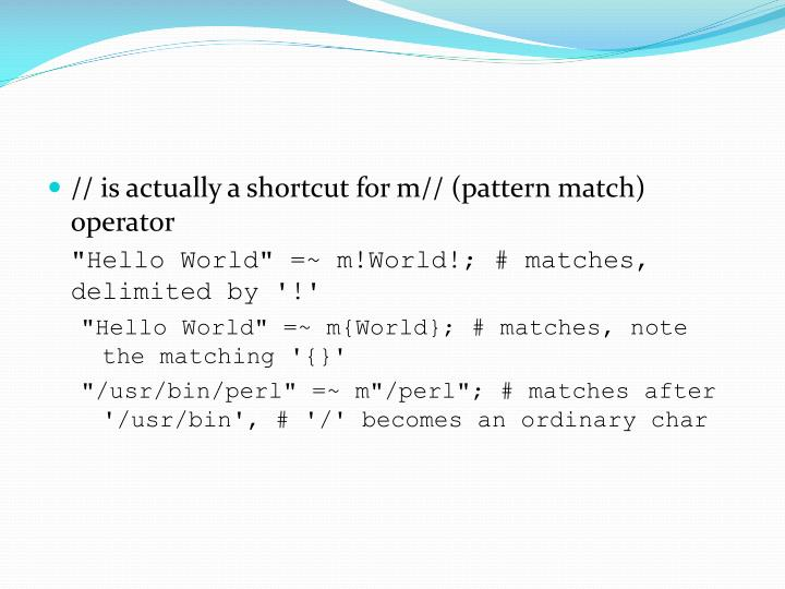 // is actually a shortcut for m// (pattern match) operator