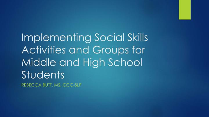 implementing social skills activities and groups for middle and high school students n.