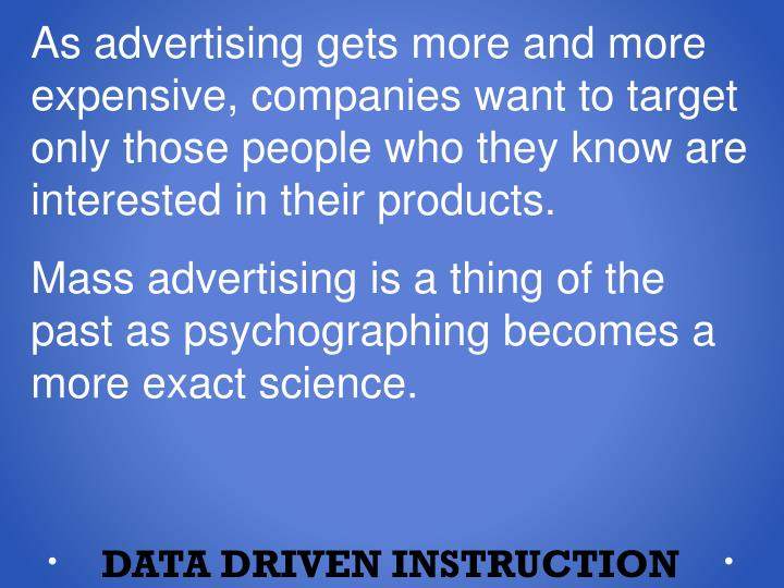 As advertising gets more and more expensive, companies want to target only those people who they know are interested in their products.