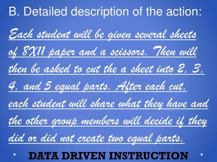 B. Detailed description of the action:
