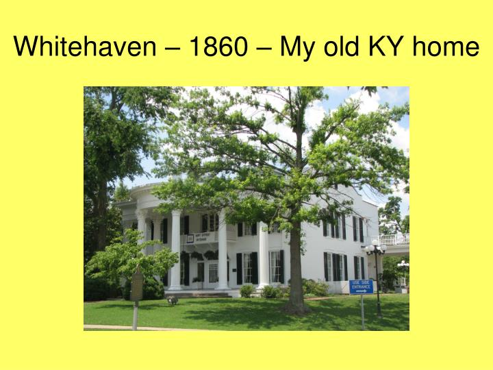 Whitehaven – 1860 – My old KY home
