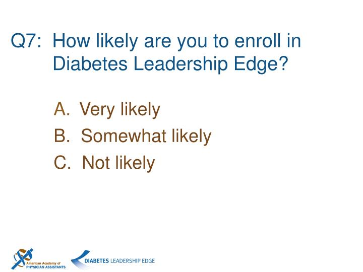 Q7:  How likely are you to enroll in