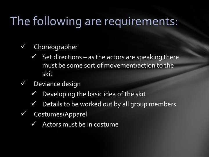 The following are requirements: