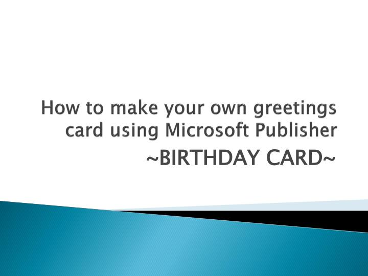 how to make your own greetings card using microsoft publisher n.