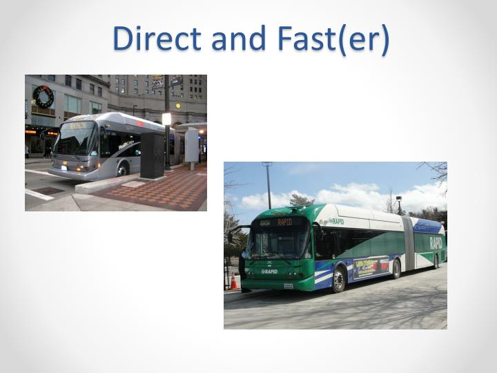 Direct and Fast(