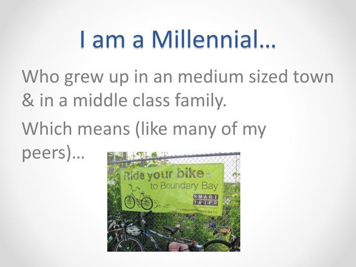 I am a Millennial…