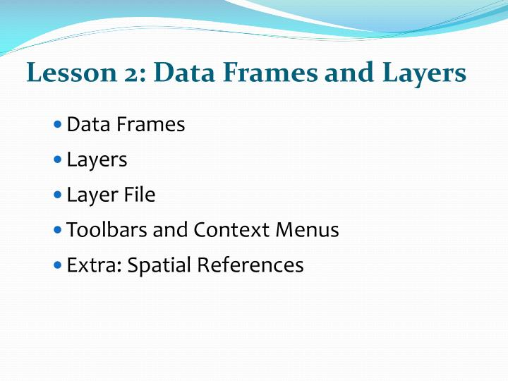 Lesson 2: Data Frames and Layers