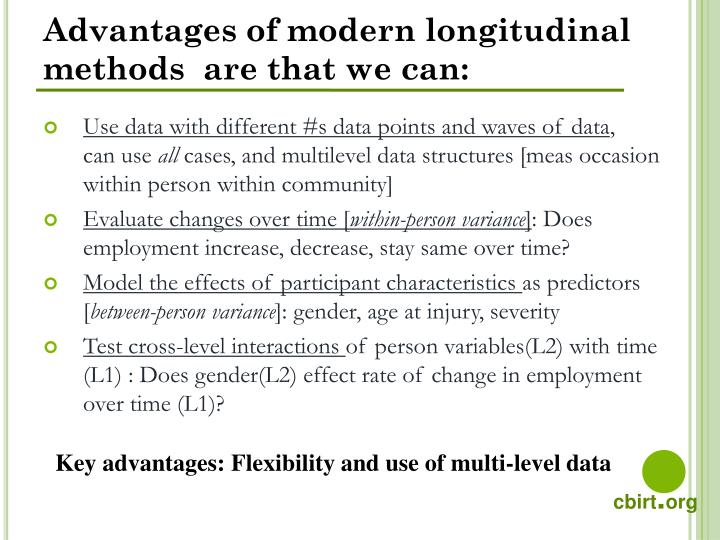 Advantages of modern longitudinal methods  are that we can: