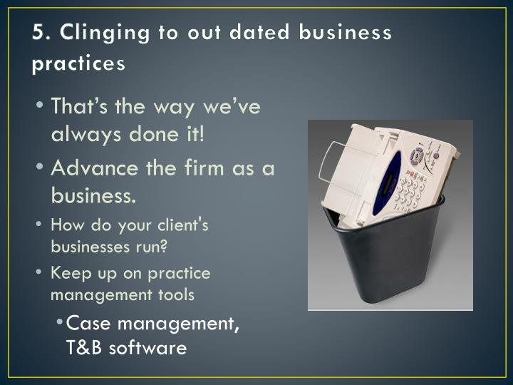 5. Clinging to out dated business practices
