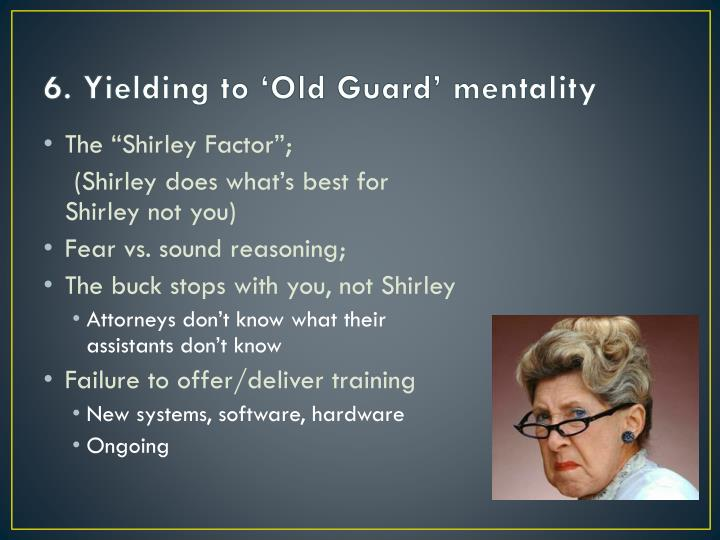 6. Yielding to 'Old Guard' mentality