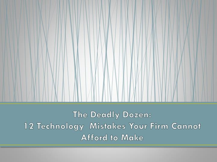 The deadly dozen 12 technology mistakes your firm cannot afford to make