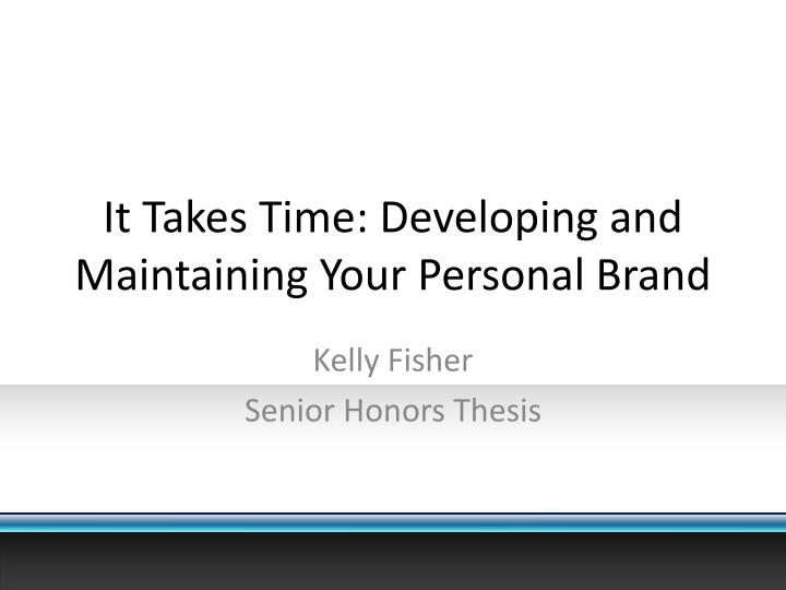it takes time developing and maintaining your personal brand n.