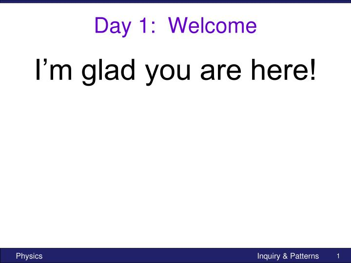 day 1 welcome n.