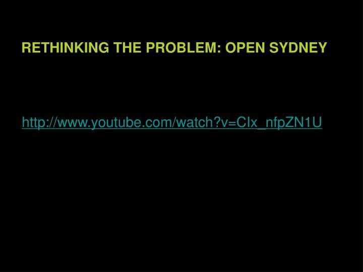 RETHINKING THE PROBLEM: OPEN SYDNEY