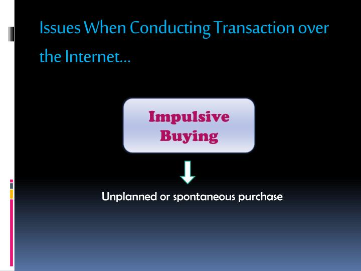 Issues When Conducting Transaction over the Internet…