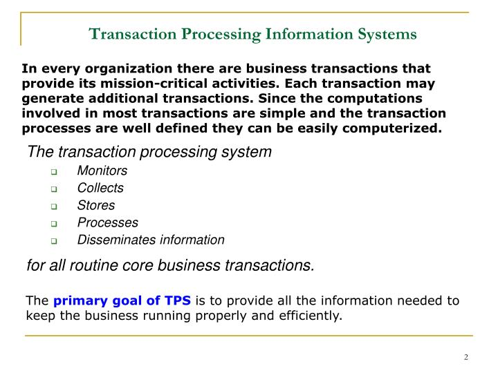 about transaction processing system Transaction processing systems every bank tends to rely on a system that can manage and integrate its routine operations in organised manner with accuracy bank in its operation involves encountering with numerous customers to deal in with their payment or deposit demands.