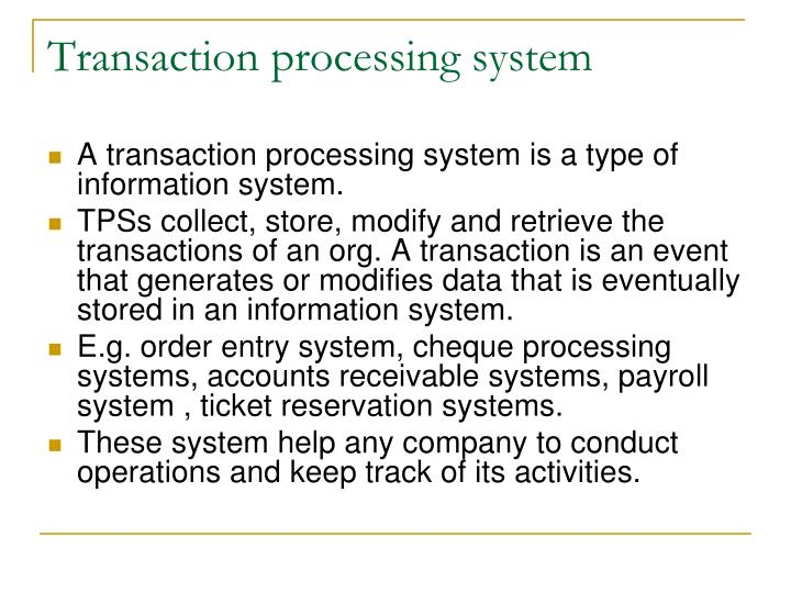 transaction processing system essay Transaction processing system (tps) introduction: a transaction processing system or transaction processing monitor is a set of information which process the data transaction in database system that monitors transaction programs (a special kind of program.