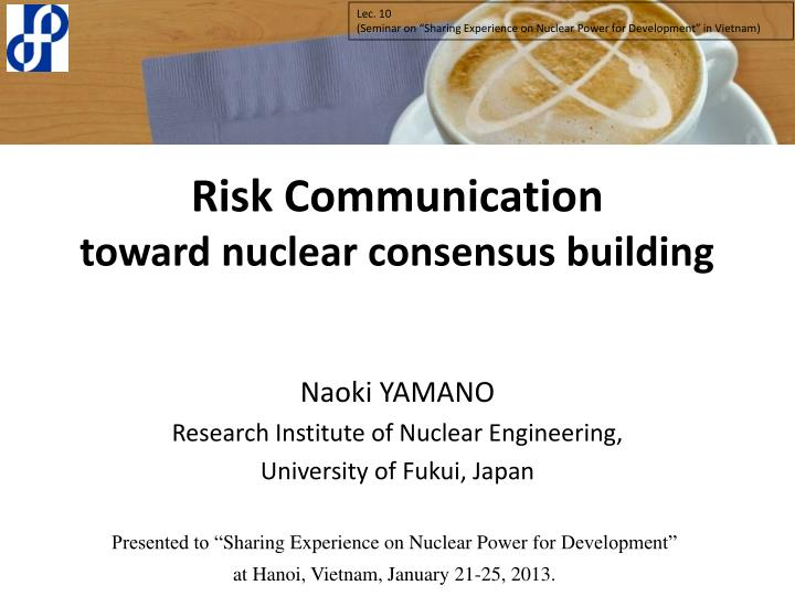 risk communication toward nuclear consensus building n.