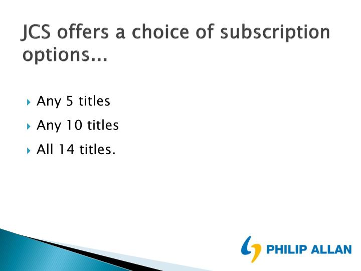 JCS offers a choice of subscription options...