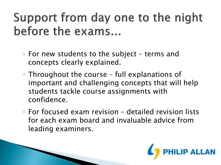 Support from day one to the night before the exams...