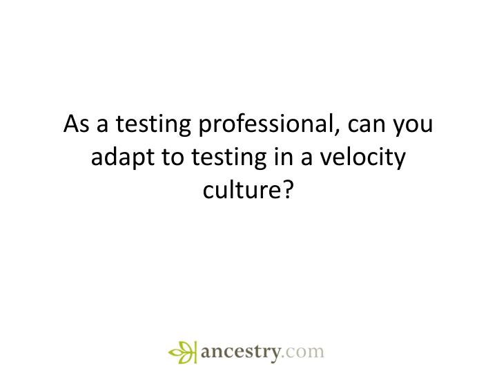 As a testing professional, can you adapt to testing in a velocity culture?