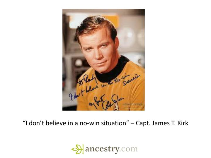 """I don't believe in a no-win situation"" – Capt. James T. Kirk"