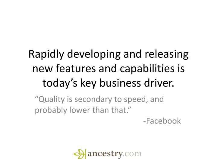 R apidly developing and releasing new features and capabilities is today s key business driver