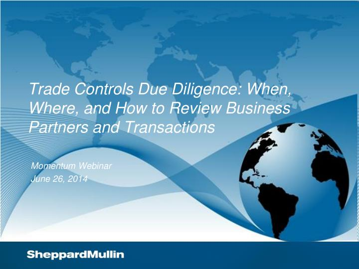 trade controls due diligence when where and how to review business partners and transactions n.