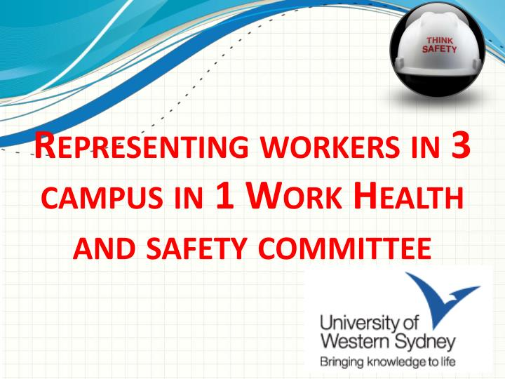 Representing workers in 3 campus in 1 work health and safety committee
