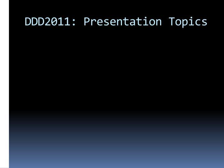 DDD2011: Presentation Topics