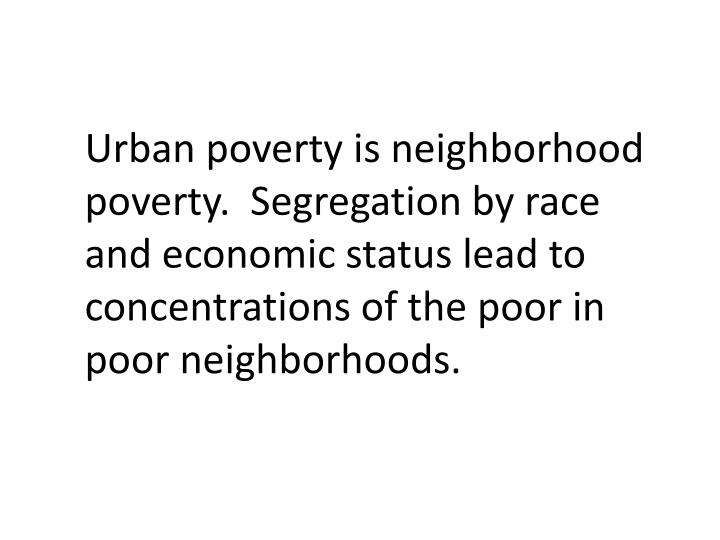 determining factors of urban poverty Of rapid urbanization has led to an increase of urban poverty aggravated further by the 1997  the poverty line to determine its poverty status.