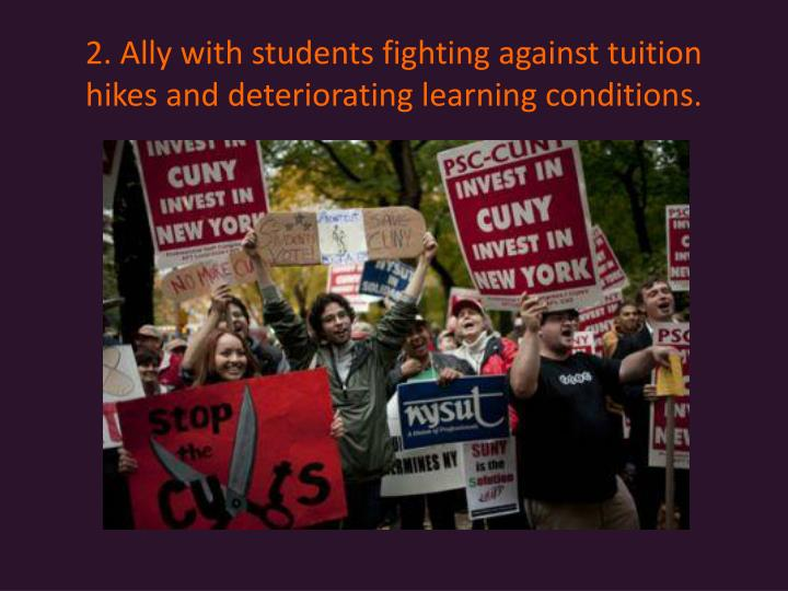 2. Ally with students fighting against tuition hikes and deteriorating learning conditions.